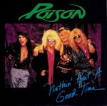 Poison - 	Nothin' but a good time