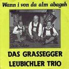 Das Grassegger Leubichler Trio - Wann i von da alm abageh
