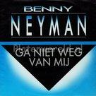 Benny Neyman - Ga niet weg van mij