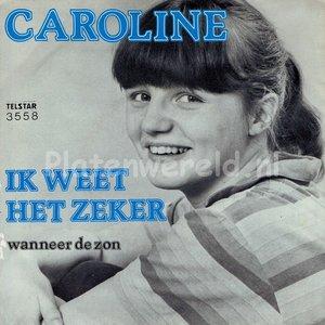 Caroline - Ik weet het zeker
