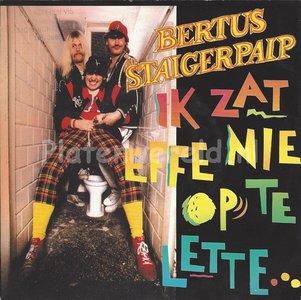 Bertus Staigerpaip – Ik zat effe nie op the lette